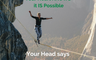 Your Heart KNOWS it is Possible, your Mind says 'how?'