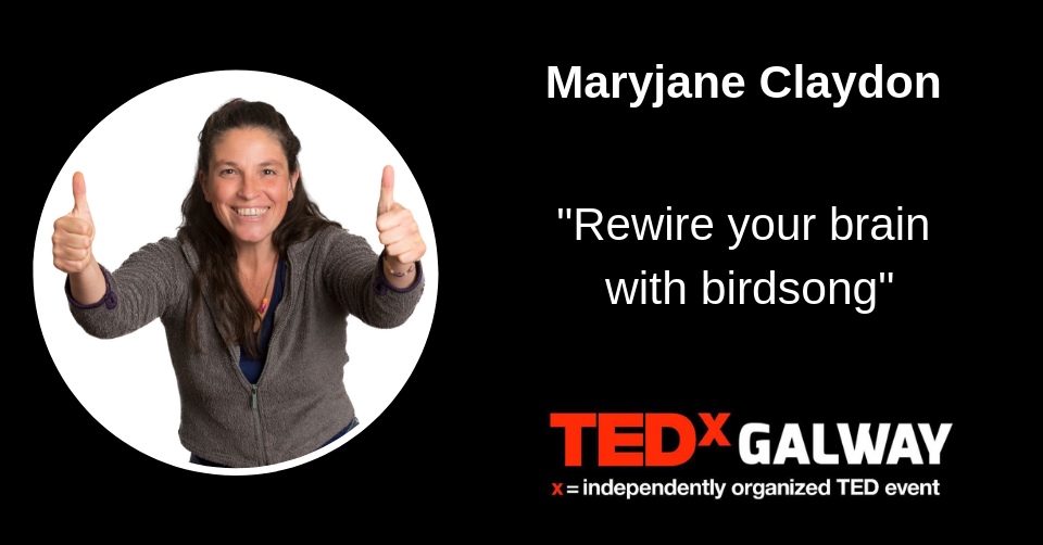 Maryjane Claydon Tedx Rewire your brain with birdsong